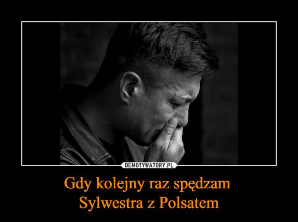 Gdy kolejny raz spędzam Sylwestra z Polsatem –