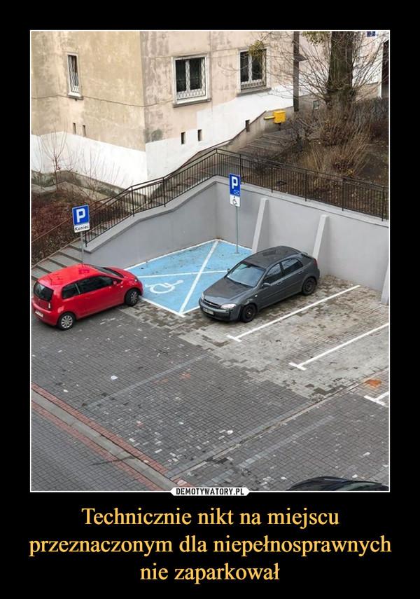 Technicznie nikt na miejscu przeznaczonym dla niepełnosprawnych nie zaparkował –