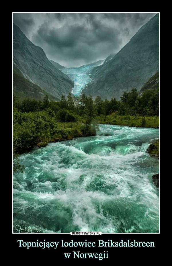 Topniejący lodowiec Briksdalsbreenw Norwegii –
