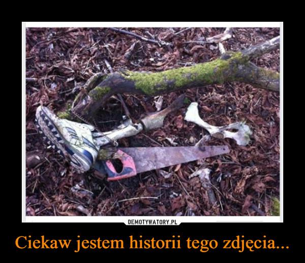 Ciekaw jestem historii tego zdjęcia... –