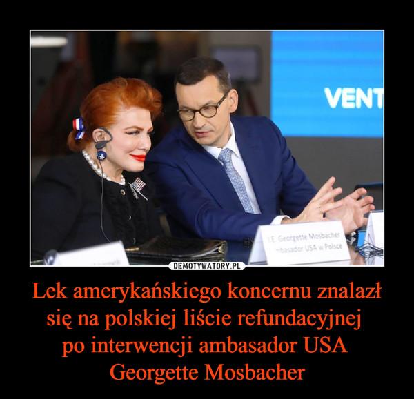 Lek amerykańskiego koncernu znalazł się na polskiej liście refundacyjnej po interwencji ambasador USA Georgette Mosbacher –