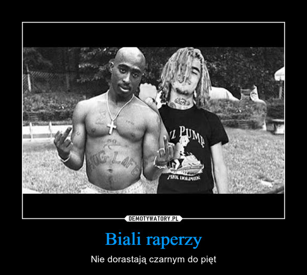 Biali raperzy – Nie dorastają czarnym do pięt
