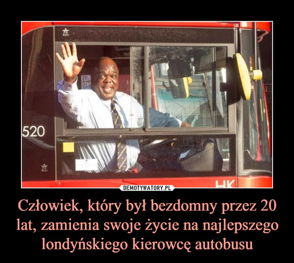 Człowiek, który był bezdomny przez 20 lat, zamienia swoje życie na najlepszego londyńskiego kierowcę autobusu –