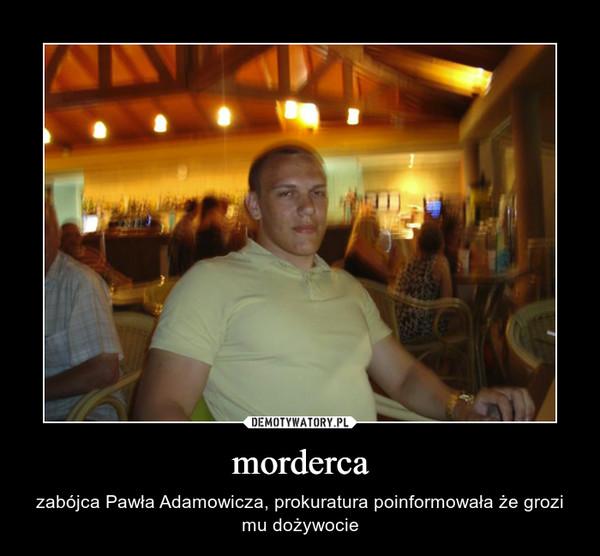 morderca – zabójca Pawła Adamowicza, prokuratura poinformowała że grozi mu dożywocie