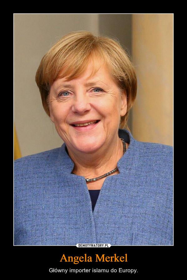 Angela Merkel – Główny importer islamu do Europy.