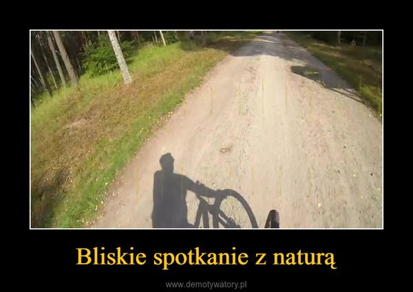 Bliskie spotkanie z naturą –