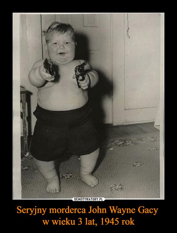 Seryjny morderca John Wayne Gacy w wieku 3 lat, 1945 rok –