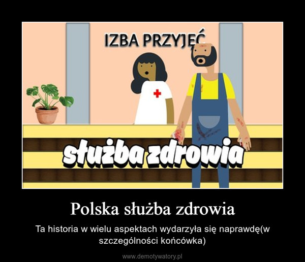 Polska służba zdrowia – Ta historia w wielu aspektach wydarzyła się naprawdę(w szczególności końcówka)