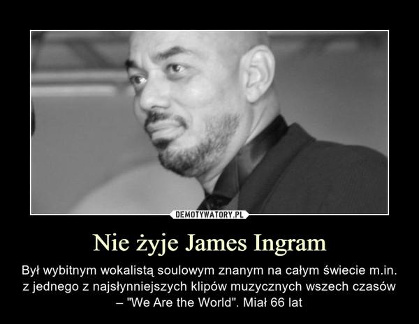 """Nie żyje James Ingram – Był wybitnym wokalistą soulowym znanym na całym świecie m.in. z jednego z najsłynniejszych klipów muzycznych wszech czasów – """"We Are the World"""". Miał 66 lat"""