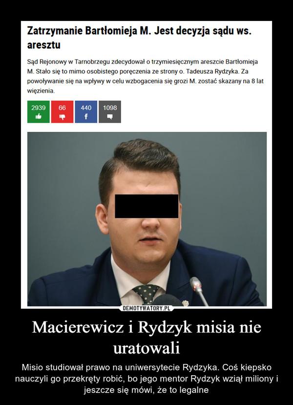 Macierewicz i Rydzyk misia nie uratowali – Misio studiował prawo na uniwersytecie Rydzyka. Coś kiepsko nauczyli go przekręty robić, bo jego mentor Rydzyk wziął miliony i jeszcze się mówi, że to legalne
