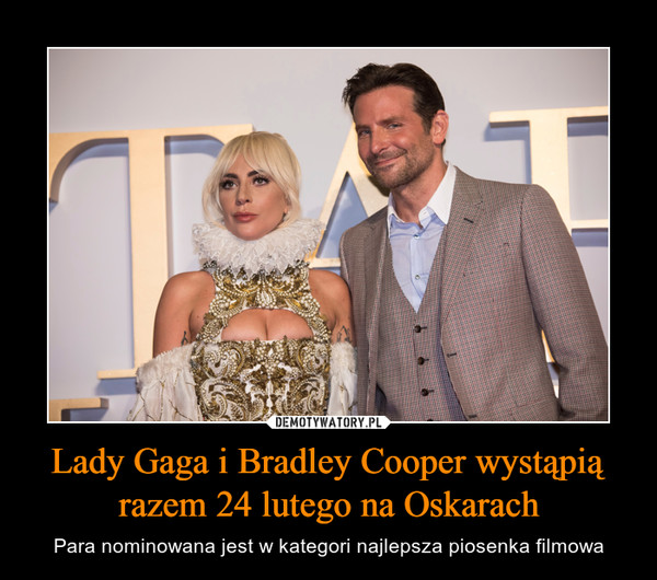 Lady Gaga i Bradley Cooper wystąpią razem 24 lutego na Oskarach – Para nominowana jest w kategori najlepsza piosenka filmowa