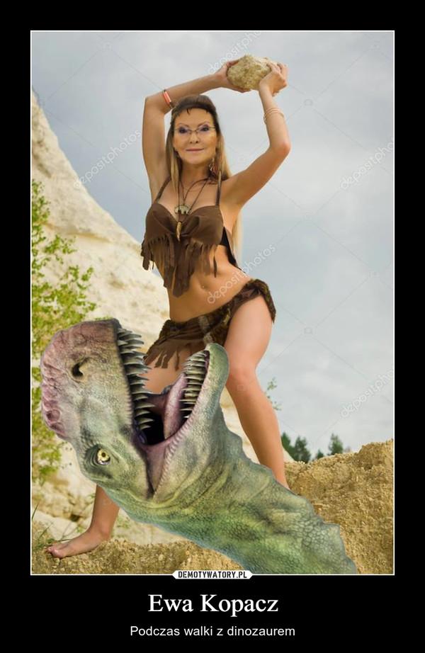 Ewa Kopacz – Podczas walki z dinozaurem