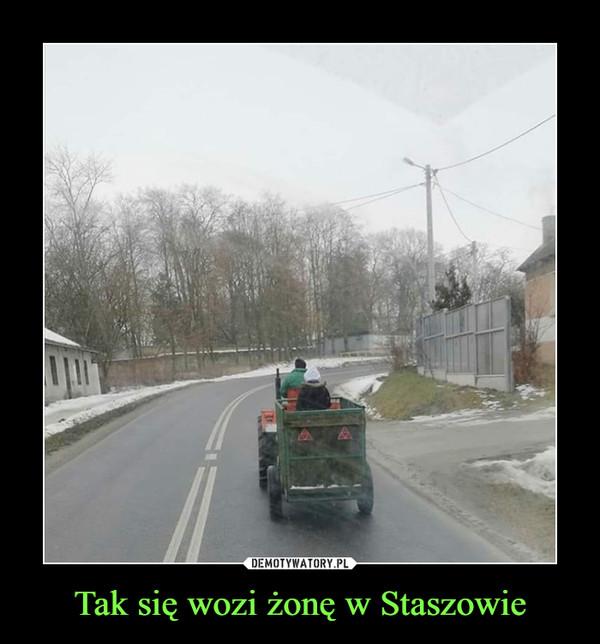 Tak się wozi żonę w Staszowie –