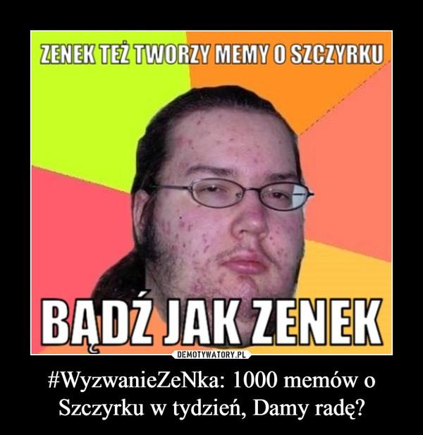 #WyzwanieZeNka: 1000 memów o Szczyrku w tydzień, Damy radę? –