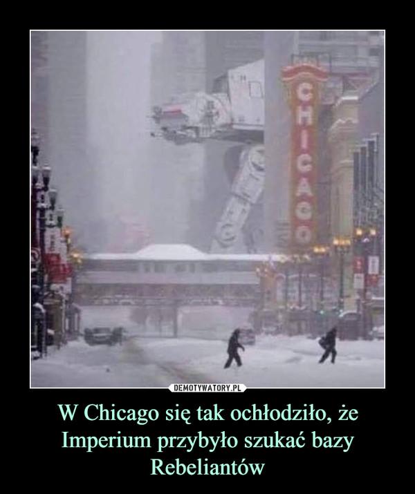 W Chicago się tak ochłodziło, że Imperium przybyło szukać bazy Rebeliantów –