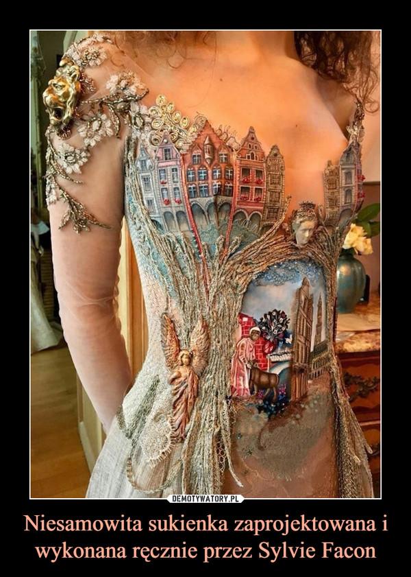 Niesamowita sukienka zaprojektowana i wykonana ręcznie przez Sylvie Facon –