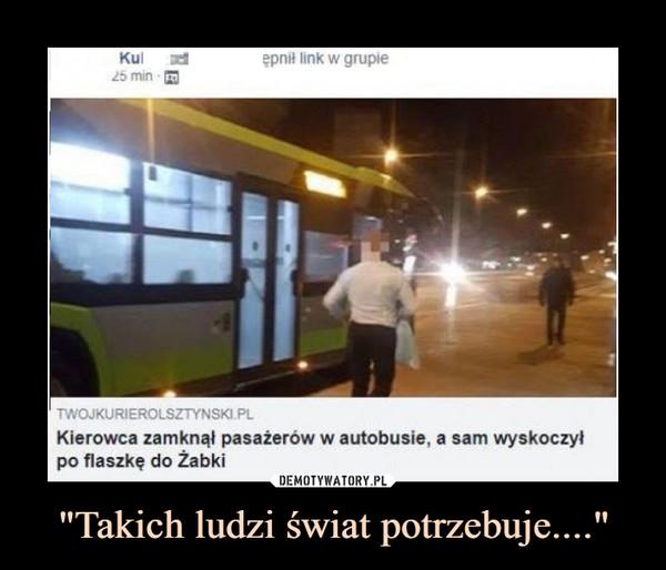 """""""Takich ludzi świat potrzebuje...."""" –  TWOJKURIEROLSZTYNSKI PLKierowca zamknął pasażerów w autobusie, a sam wyskoczyłpo flaszkę do ZabkiDEMOTYWATORY.PLLolsztyn"""