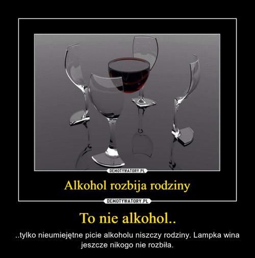 To nie alkohol..