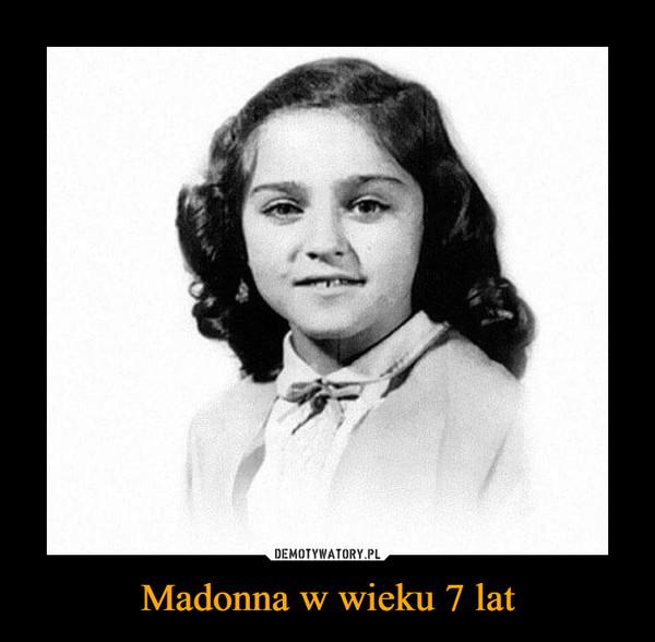 Madonna w wieku 7 lat –