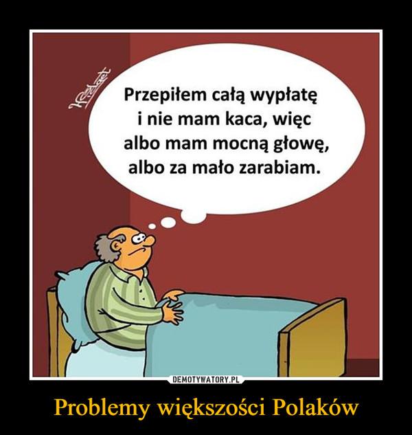 Problemy większości Polaków –  Przepiłem całą wypłatę i nie mam kaca, więc albo mam mocną głowę, albo za mało zarabiam.