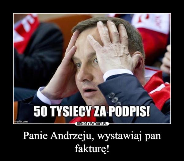 Panie Andrzeju, wystawiaj pan fakturę! –