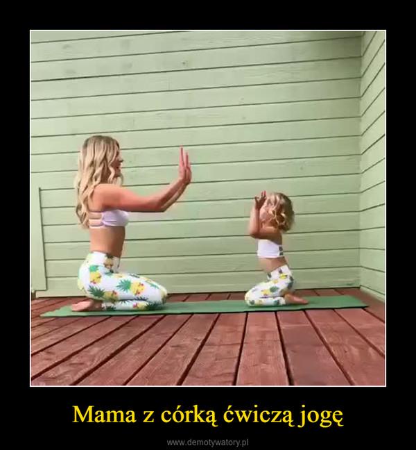 Mama z córką ćwiczą jogę –