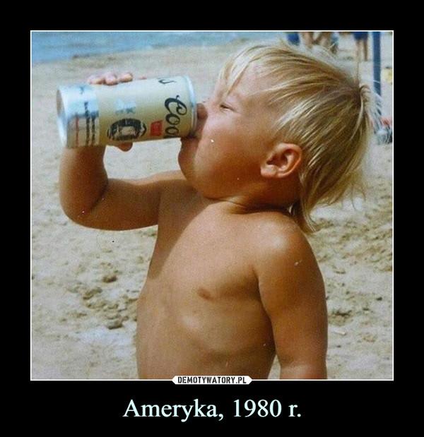 Ameryka, 1980 r. –