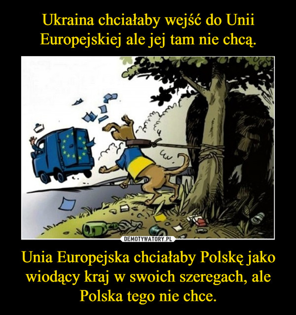 Unia Europejska chciałaby Polskę jako wiodący kraj w swoich szeregach, ale Polska tego nie chce. –