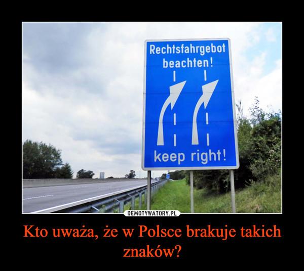 Kto uważa, że w Polsce brakuje takich znaków? –