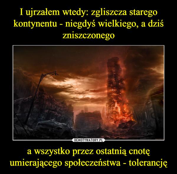 a wszystko przez ostatnią cnotę umierającego społeczeństwa - tolerancję –