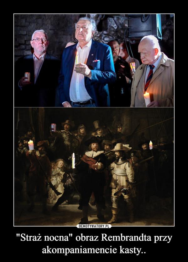 """""""Straż nocna"""" obraz Rembrandta przy akompaniamencie kasty.. –"""