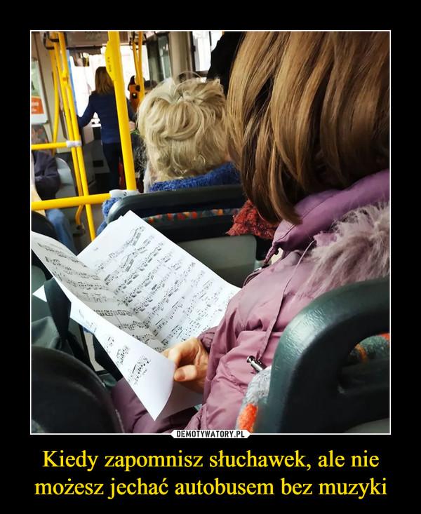 Kiedy zapomnisz słuchawek, ale nie możesz jechać autobusem bez muzyki –