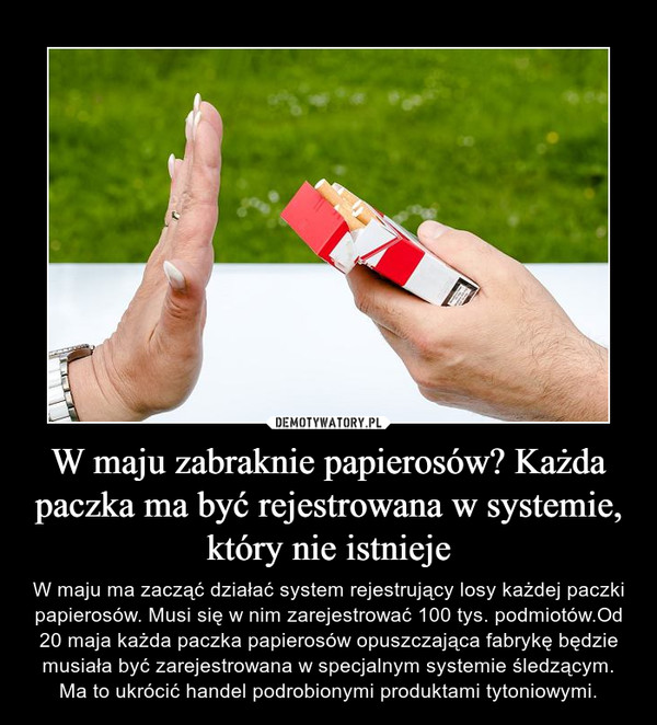 W maju zabraknie papierosów? Każda paczka ma być rejestrowana w systemie, który nie istnieje – W maju ma zacząć działać system rejestrujący losy każdej paczki papierosów. Musi się w nim zarejestrować 100 tys. podmiotów.Od 20 maja każda paczka papierosów opuszczająca fabrykę będzie musiała być zarejestrowana w specjalnym systemie śledzącym. Ma to ukrócić handel podrobionymi produktami tytoniowymi.
