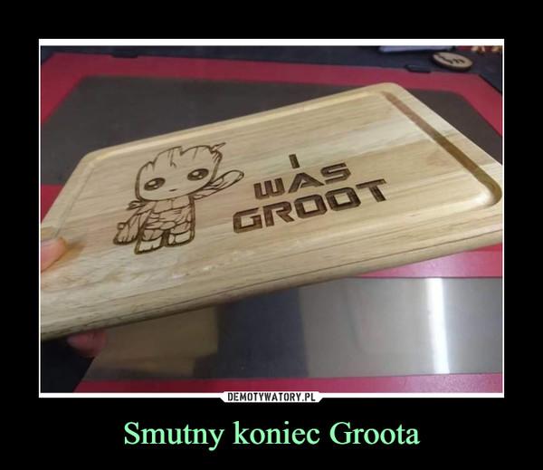 Smutny koniec Groota –