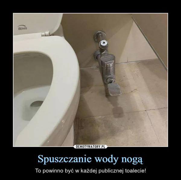 Spuszczanie wody nogą – To powinno być w każdej publicznej toalecie!