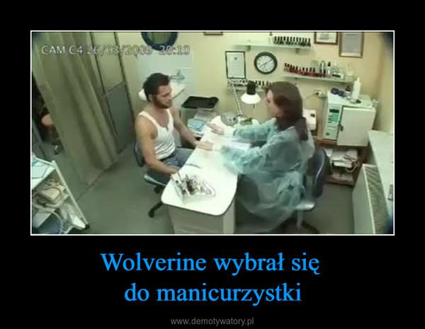 Wolverine wybrał się do manicurzystki –