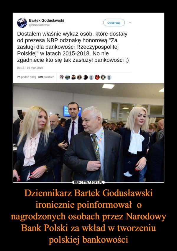 Dziennikarz Bartek Godusławski ironicznie poinformował  o nagrodzonych osobach przez Narodowy Bank Polski za wkład w tworzeniu polskiej bankowości –