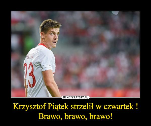 Krzysztof Piątek strzelił w czwartek !Brawo, brawo, brawo! –