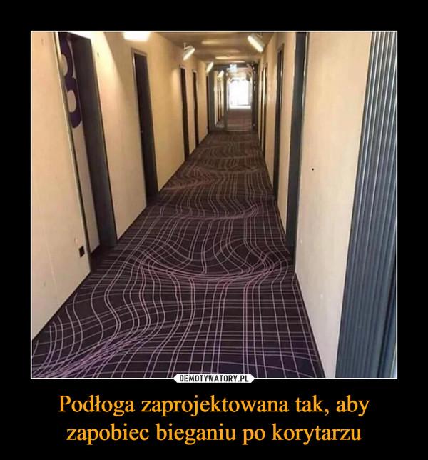 Podłoga zaprojektowana tak, aby zapobiec bieganiu po korytarzu –