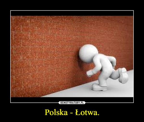 Polska - Łotwa. –