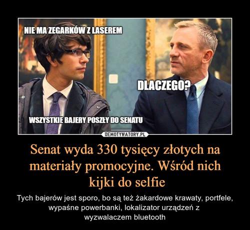 Senat wyda 330 tysięcy złotych na materiały promocyjne. Wśród nich  kijki do selfie