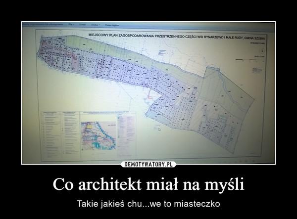 Co architekt miał na myśli – Takie jakieś chu...we to miasteczko