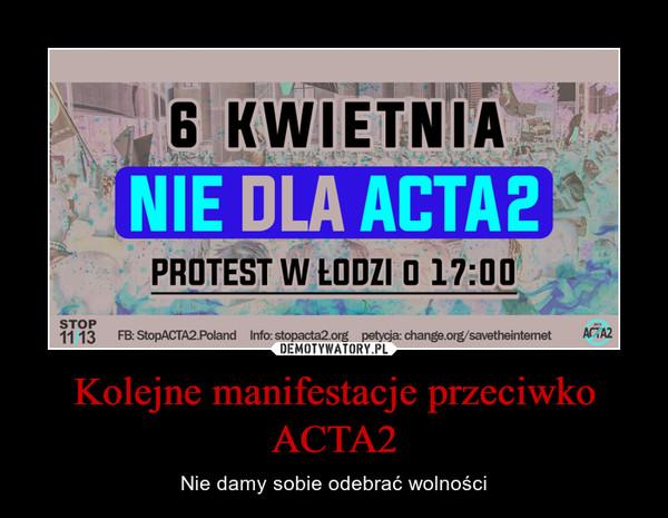 Kolejne manifestacje przeciwko ACTA2 – Nie damy sobie odebrać wolności