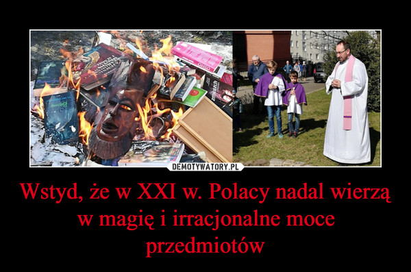 Wstyd, że w XXI w. Polacy nadal wierzą w magię i irracjonalne moce przedmiotów –