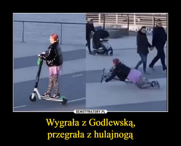 Wygrała z Godlewską,przegrała z hulajnogą –