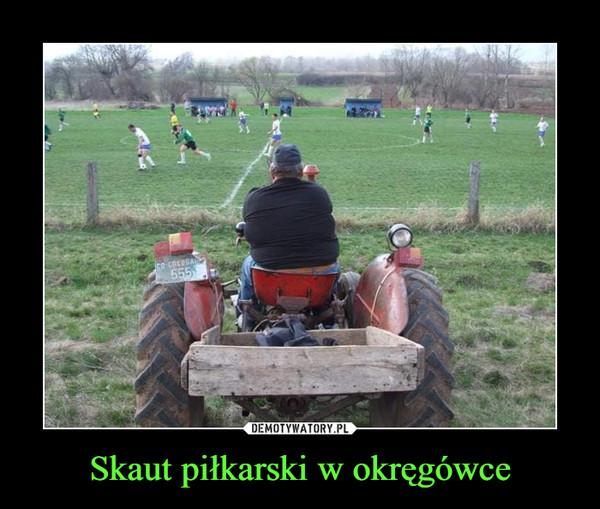 Skaut piłkarski w okręgówce –