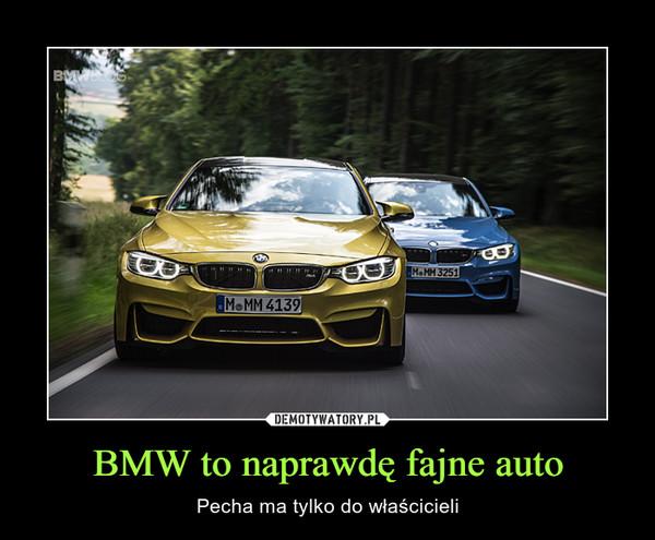 BMW to naprawdę fajne auto – Pecha ma tylko do właścicieli