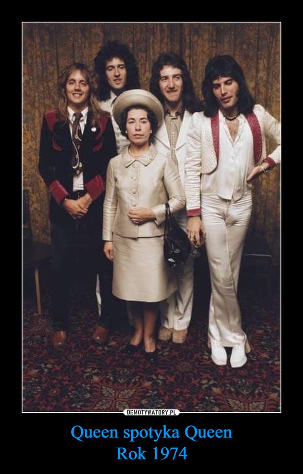 Queen spotyka QueenRok 1974 –
