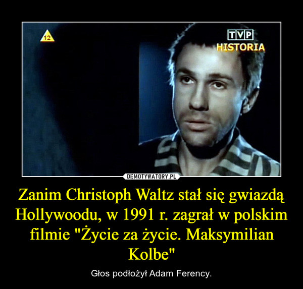 """Zanim Christoph Waltz stał się gwiazdą Hollywoodu, w 1991 r. zagrał w polskim filmie """"Życie za życie. Maksymilian Kolbe"""" – Głos podłożył Adam Ferency."""