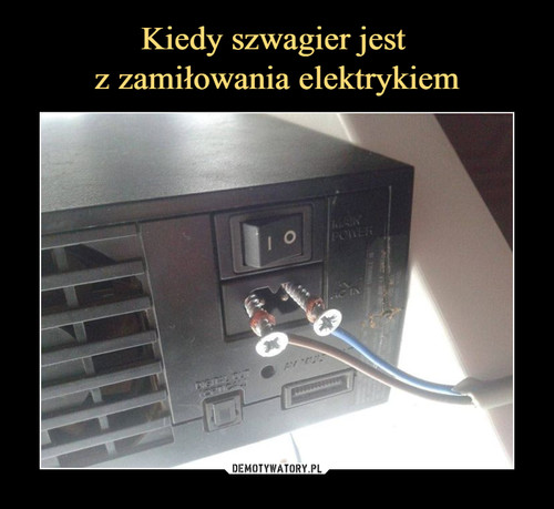 Kiedy szwagier jest  z zamiłowania elektrykiem